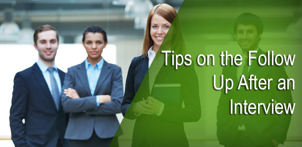 Tips on the Follow Up After an Interview